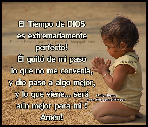 Reflexiones para TI y para MÍ: * El Tiempo de DIOS  es extremadamente perfecto! *...