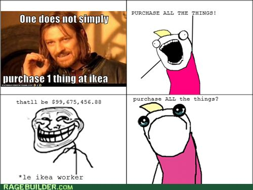 IKEA HUMOR SPOTTED // one does not simple purchase one thing at ikea…