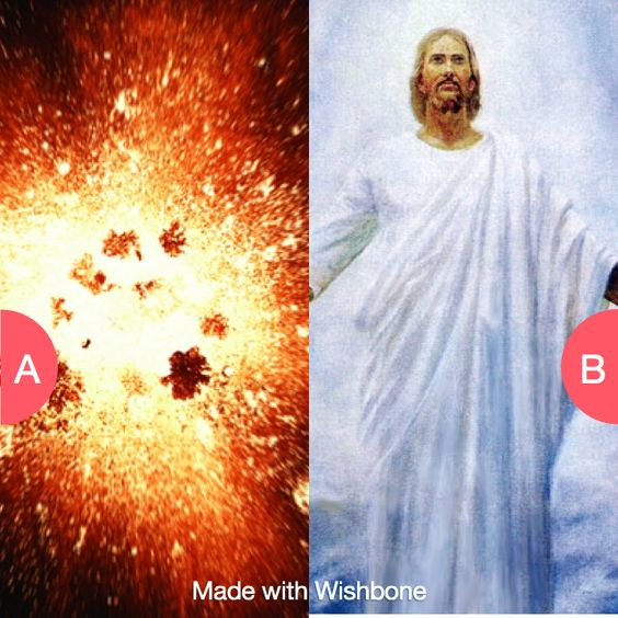 Big bang or God? Click here to vote @ http://getwishboneapp.com/share/10497491