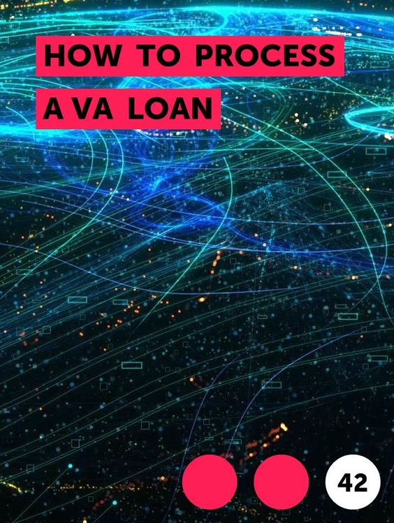 How To Process A Va Loan In 2020 Department Of Veterans Affairs Loan Va Loan