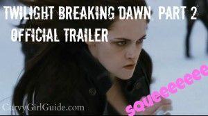 Twilight Breaking Dawn, Part 2 Trailer [SQUEEEEEEE...]  CAN'T WAIT!