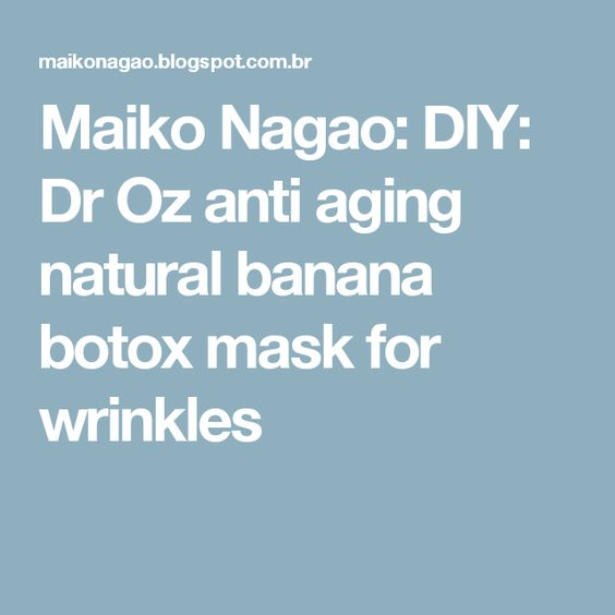 Maiko Nagao: DIY: Dr Oz anti aging natural banana botox mask for wrinkles
