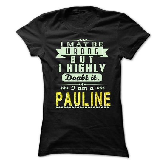 I May Be Wrong ...But I Highly Doubt It Im PAULINE - Aw - #tee aufbewahrung #hoodie scarf. BEST BUY  => https://www.sunfrog.com/Holidays/I-May-Be-Wrong-But-I-Highly-Doubt-It-Im-PAULINE--Awesome-Shirt-.html?id=60505