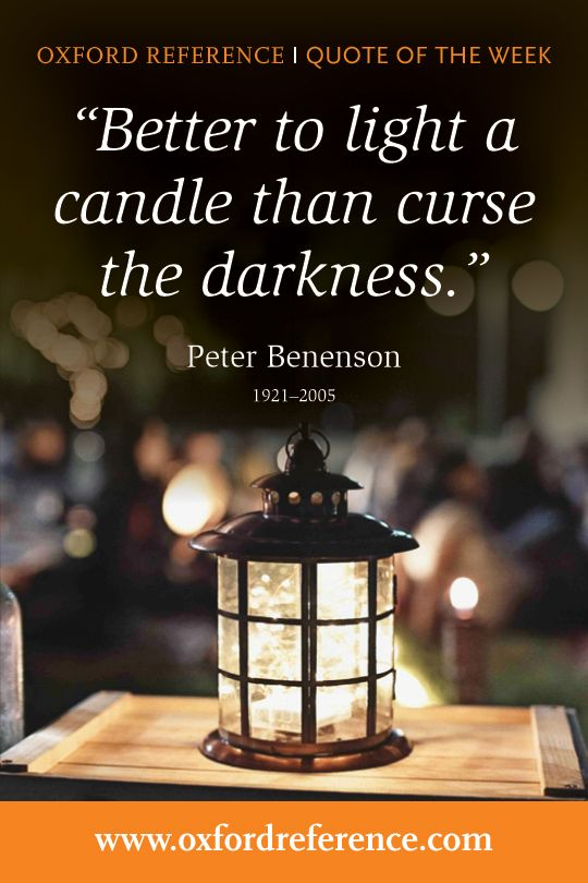 Better To Light A Candle Than Curse The Darkness Peter Benenson 1921 2005 Morning Quotes Best Quotes Me Quotes