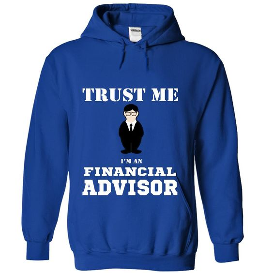 Trust me, Im Financial Advisor T Shirt, Hoodie, Sweatshirts - t shirt design #TShirtDesign #Athletics