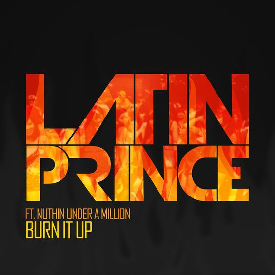 Latin Prince, Nuthin' Under A Million – Burn It Up (single cover art)