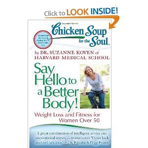 Chicken Soup for the Soul: Say Hello to a Better Body!: Weight Loss and Fitness for Women Over 50 - Enter here: www.inspiredbysavannah.com/2012/07/mommys-summer-reading-list-chicken-soup_11.html  Ends 8/7