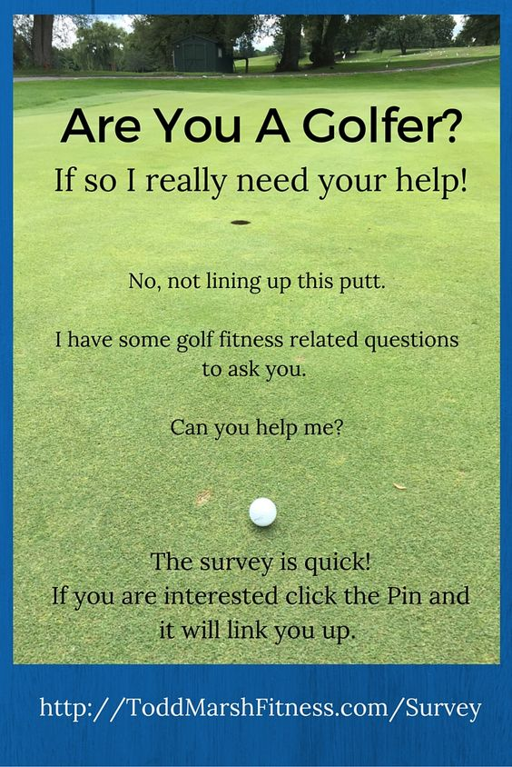 I want to help all golfers become better. To do that I need some information from you. I have a no opt-in survey, there aren't many questions, it will take less that 3-minutes.  Visit www.ToddMarshFitness.com/survey for more information
