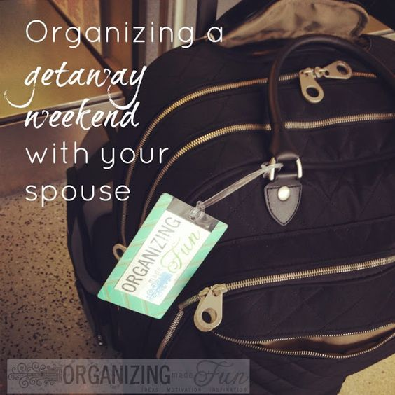 Have a fun time getting away for a few days with your spouse! Here's how to get organized before you go!   OrganizingMadeFun.com