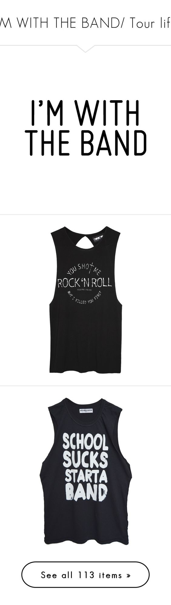 """i'M WITH THE BAND/ Tour life"" by drunk-inlove ❤ liked on Polyvore featuring tops, shirts, tank tops, tanks, sexy shirts, sexy tops, off white shirt, muscle t shirt, rock n roll shirts and women"