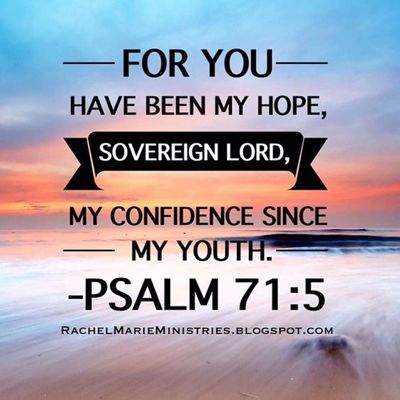 For you have been my hope, Sovereign Lord, my confidence since my youth. Psalm 71:5 NIV You'll never be without confidence if God is your source! Photo credit: Word Dream