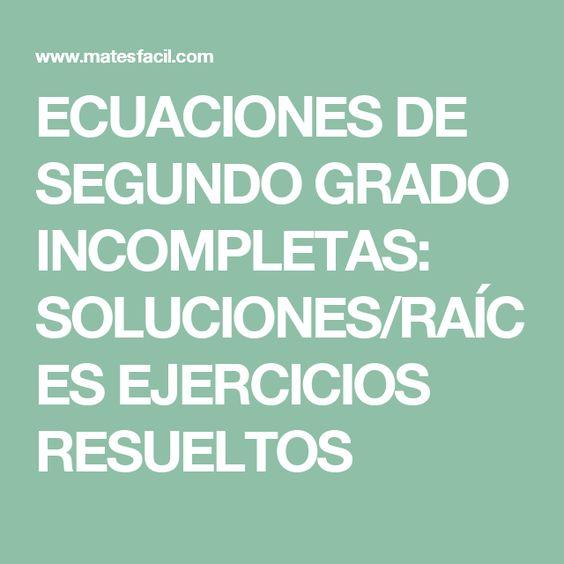 Ecuaciones De Segundo Grado Incompletas Soluciones Raíces Ejercicios Resueltos Ecuaciones Segundo Grado Grado