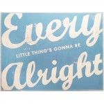 Every Little Thing's Gonna Be Alright Wall Art