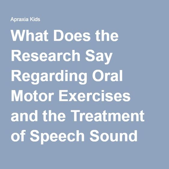 What Does the Research Say Regarding Oral Motor Exercises and the Treatment of Speech Sound Disorders - Apraxia KidsApraxia Kids