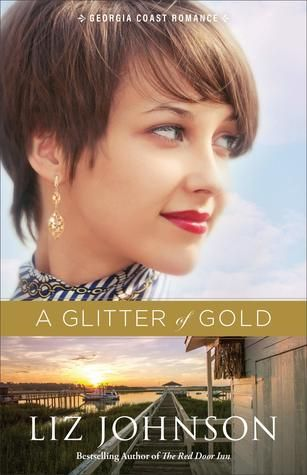 A Glitter of Gold (Georgia Coast Romance #2) by Liz Johnson | Goodreads