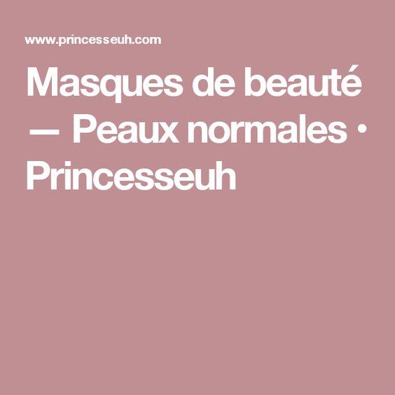 Masques de beauté — Peaux normales • Princesseuh
