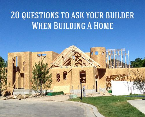20 questions to ask when choosing a builder to build your