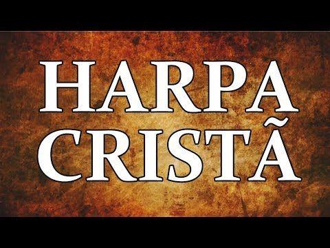 Harpa Crista Os Melhores Hinos Da Harpa 2018 Youtube Harpa