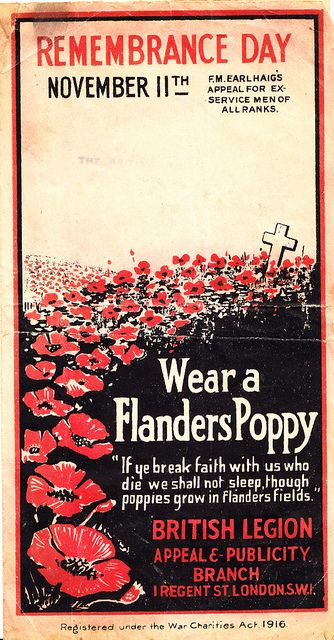"Remembrance or ""Poppy Day"" is Great Britain's day of remembrance for its WWI veterans. The practice of wearing poppies takes its origin from the poem, ""In Flanders Fields, 1915"" written by Lieut. Col. John McCrae. He was a member of the first Canada contingent and died in France in 1918 after four years of service on the western front.:"