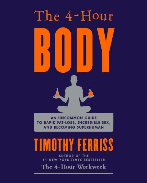 """""""The 4-Hour Body"""" by Tim Ferris, author of """"The Four Hour Work Week."""" You really want to change your thinking about effectiveness, lifestyle and what you are capable of? READ THIS BOOK."""