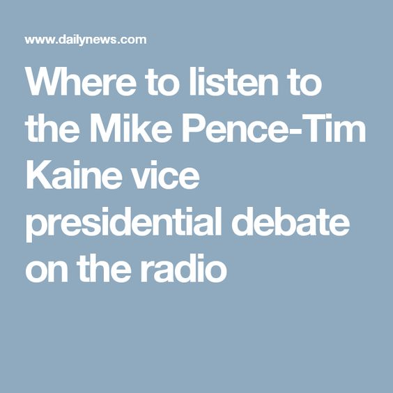 Where to listen to the Mike Pence-Tim Kaine vice presidential debate on the radio
