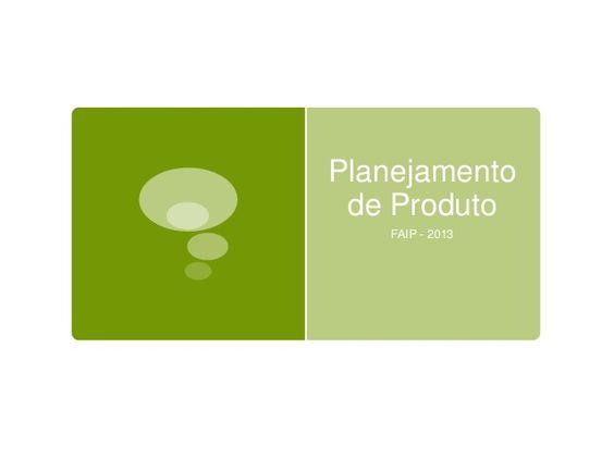 Planejamento de Produto I by Marcio Duarte via slideshare