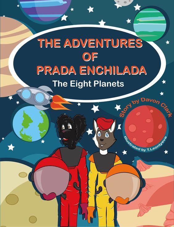 The Adventures of Prada Enchilada, The Eight Planets is available now http://www.amazon.com/Adventures-Prada-Enchilada-Eight-Planets/dp/1943610002/ref=sr_1_2?ie=UTF8&qid=1446067146&sr=8-2&keywords=davon+clark