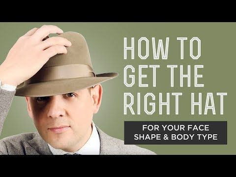 10 How To Get The Right Hat For Your Face Shape Body Type Fedora Panama Hats Felt Hats For Men Youtube Hats For Men Hats Fedora Hat Men