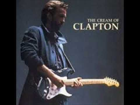 Eric Clapton The Cream Of Clapton Full Album Eric Clapton Eric Clapton Albums Songs