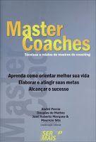 BIBLIOTECA DA FATIMA: Master Coaches - Técnica e relatos de mestres do coaching