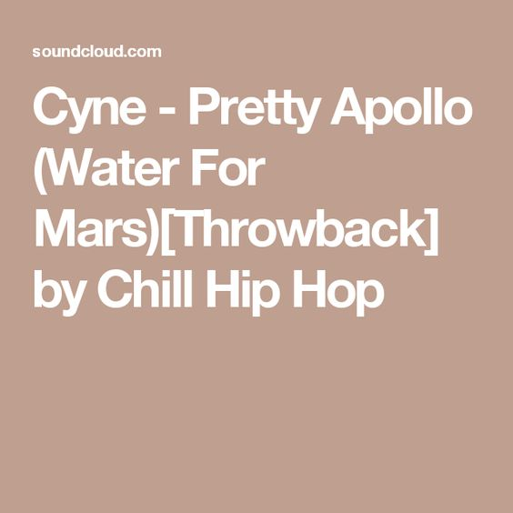 Cyne - Pretty Apollo (Water For Mars)[Throwback] by Chill Hip Hop