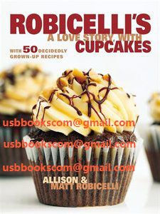4398 Robicelli's A Love Story, with Cupcakes With 50 Decidedly Grown-Up Recipes | 相片擁有者 usbbookscom