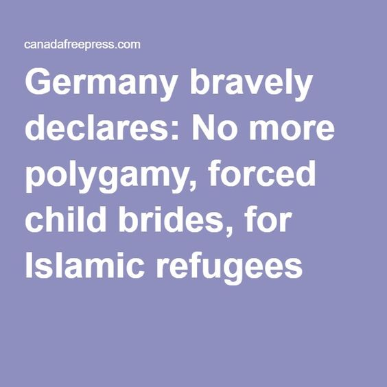 Germany bravely declares: No more polygamy, forced child brides, for Islamic refugees