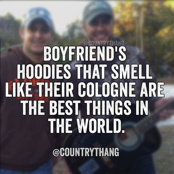 Best Boyfriend In The World Quotes: Boyfriend's Hoodies That Smell Like Their Cologne Are The