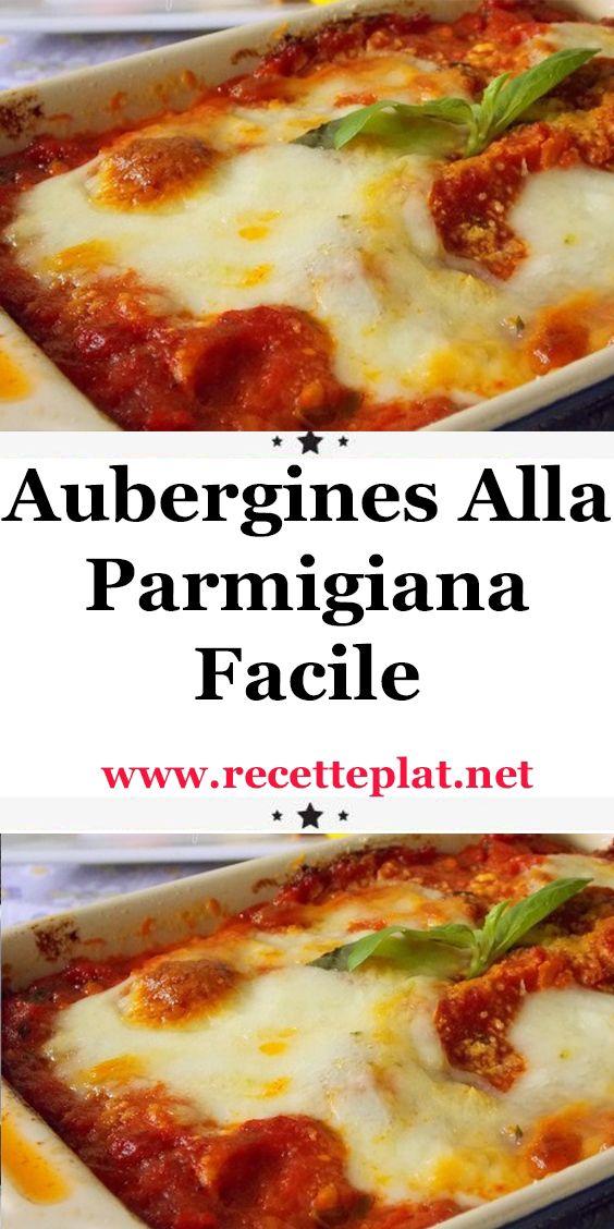 Aubergines Alla Parmigiana Facile En 2020 Recettes De Cuisine Recette Cuisine Italienne Cuisine
