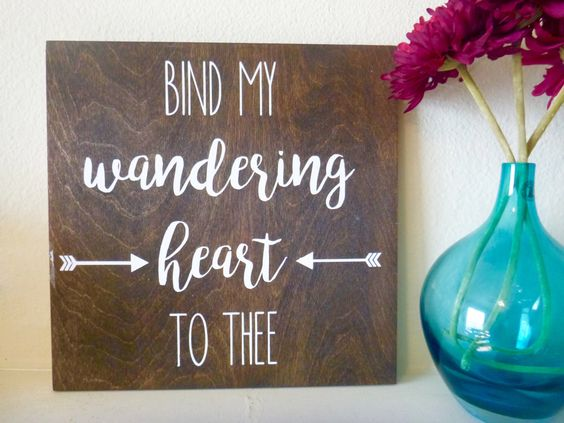 Bind My Wandering Heart to Thee, wood sign, wooden sign, wood wall art, hand lettered, home decor, religious sign by LifeLessOrdinaryShop on Etsy https://www.etsy.com/listing/295216905/bind-my-wandering-heart-to-thee-wood