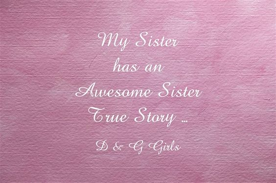 My Sister has an Awesome Sister True Story ...