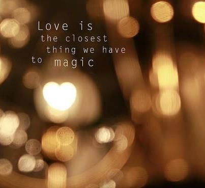 love is the closest thing we have to magic<3