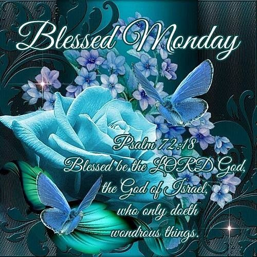 "BLESSED MONDAY: Psalm 72:18 (1611 KJV !!!) "" Blessed be the Lord God, the God of Israel, who only doeth wonderous things."""