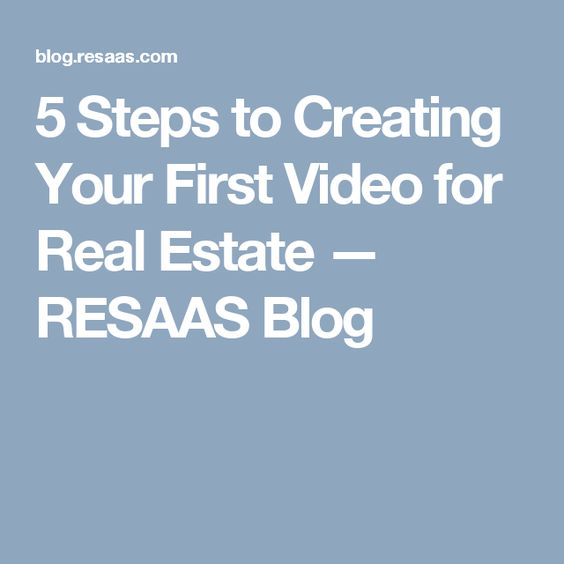 5 Steps to Creating Your First Video for Real Estate — RESAAS Blog