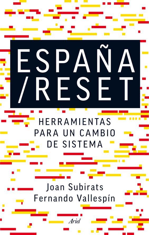 España-reset : herramientas para un cambio de sistema / Joan Subirats, Fernando Vallespín.     Ariel, 2015
