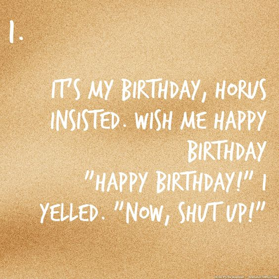 'Happy Birthday. Now shut up'... what a lovely message to hear on your birthday