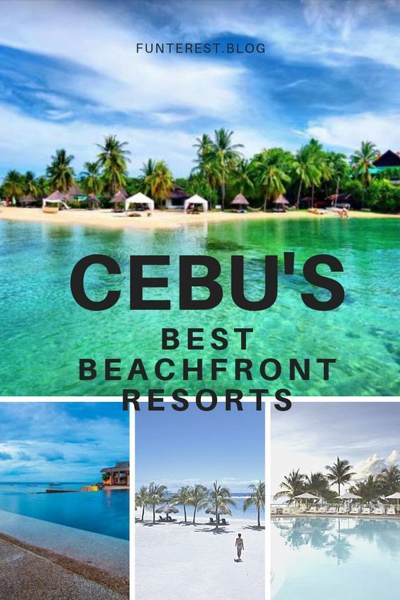Cebu S Best Beachfront Resorts Funterest Blog Philippines Travel Tourist Places Fiji Travel
