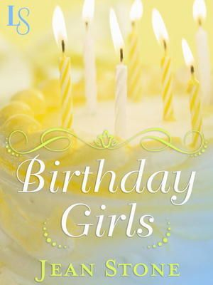 Birthday Girls by Jean Stone, Click to Start Reading eBook, In this poignant, exhilarating novel, three enormously successful career women face their regrets, re