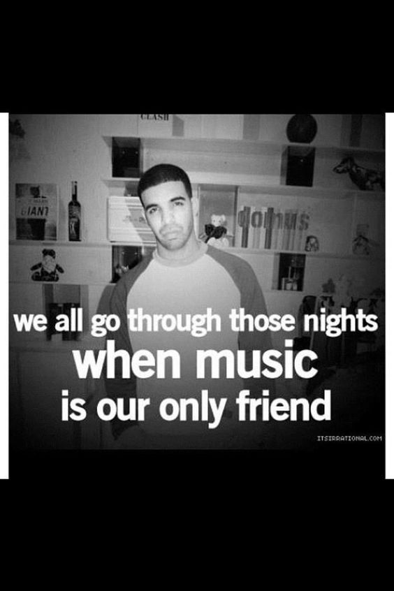 We all go through those nights when music is our only friend.<3