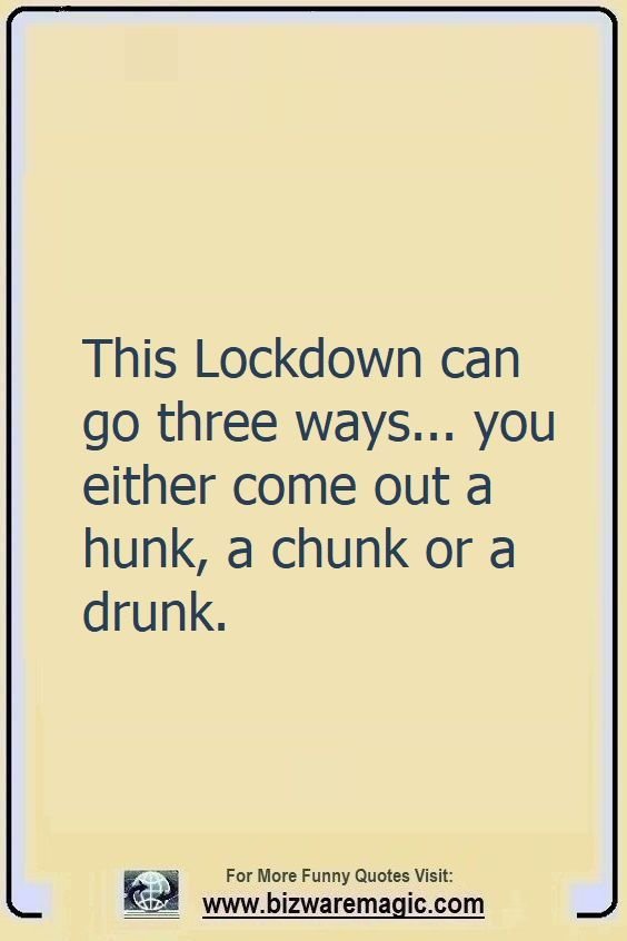 This Lockdown can go three ways... you either come out a hunk, a chunk or a drunk. Click The Pin For More Funny Quotes. Share the Cheer - Please Re-Pin. #funny #funnyquotes #quotes #quotestoliveby #dailyquote #wittyquotes #2020 #joke #COVID19 #coronavirus #pandemic #TheDragonflyChallenge