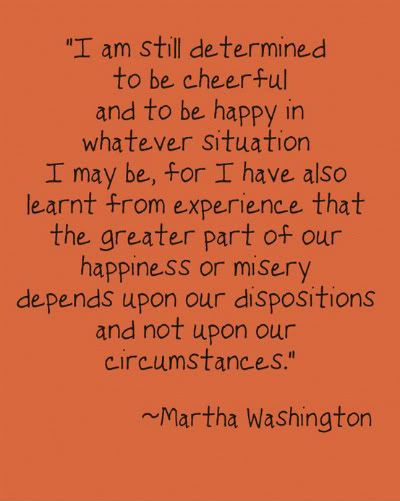 Be Cheerful!: Inspirational Quote, Wise Women, Remember This, Happiness Is, Favorite Quote, So True, Martha Washington, Wise Words, Misery Depends