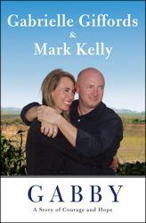 GABBY  by Gabrielle Giffords & Mark Kelly