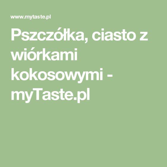 Pszczółka, ciasto z wiórkami kokosowymi - myTaste.pl