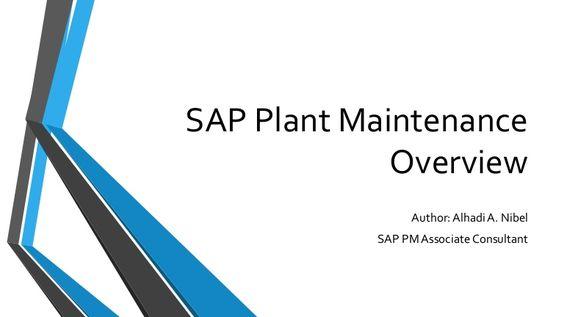 SAP Plant Maintenance Overview Author: Alhadi A. Nibel SAP PM Associate Consultant